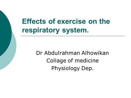 Effects of exercise on the respiratory system. Dr Abdulrahman Alhowikan Collage of medicine Physiology Dep.