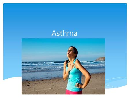 Asthma. What is Asthma?  According to the American Academy of Allergy Asthma & Immunology, asthma is a chronic disease involving the airways in the lungs,