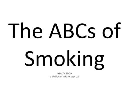 The ABCs of Smoking HEALTH EDCO a division of WRS Group, Ltd.