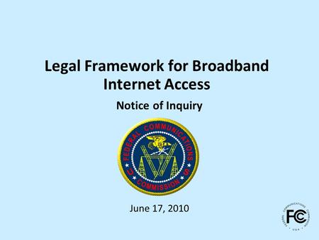 Legal Framework for Broadband Internet Access Notice of Inquiry June 17, 2010.