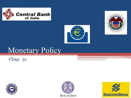 Monetary Policy Chap. 31. Central Bank: A special governmental organization or quasi- governmental institution within the financial system that controls.