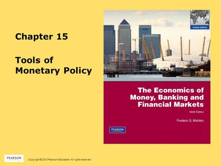 Copyright © 2010 Pearson Education. All rights reserved. Chapter 15 Tools of Monetary Policy.