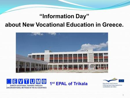 """Information Day"" about New Vocational Education in Greece. 1 1 st EPAL of Trikala."