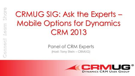 CRMUG SIG: Ask the Experts – Mobile Options for Dynamics CRM 2013 Panel of CRM Experts (Host: Tony Stein – CRMUG)