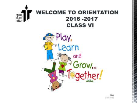 WELCOME TO ORIENTATION 2016 -2017 CLASS VI 6/26/2016 tisvv.