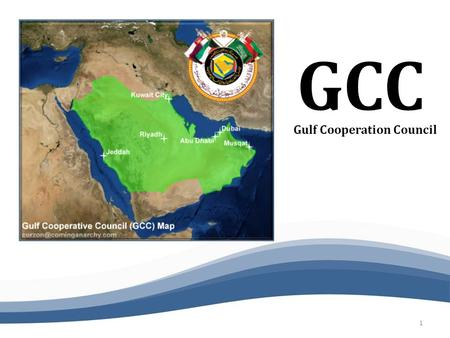 GCC Gulf Cooperation Council 1.  Founding  Objectives  Economic Integration  Recent Situation  Background  Characteristics  Effects  Implication.
