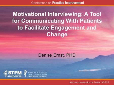 Motivational Interviewing: A Tool for Communicating With Patients to Facilitate Engagement and Change Denise Ernst, PHD.