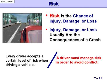 Risk Risk is the Chance of Injury, Damage, or Loss Risk is the Chance of Injury, Damage, or Loss Injury, Damage, or Loss Usually Are the Consequences of.