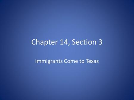 Chapter 14, Section 3 Immigrants Come to Texas. Chapter Overview (1 of 3) When Texas became a state in 1845, its first task was to write a new state constitution.