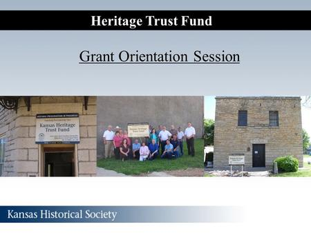 Heritage Trust Fund Grant Orientation Session. HTF Staff and Contact Information Katrina Ringler Grants Manager 785-272-8681 ext. 215