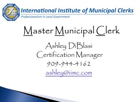 Ashley DiBlasi Certification Manager 909-944-4162