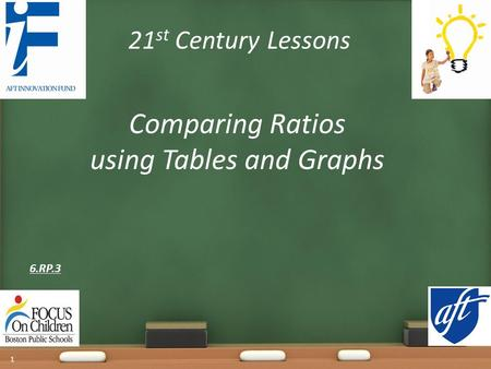 21 st Century Lessons Comparing Ratios using Tables and Graphs 6.RP.3 1.