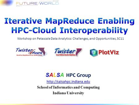 SALSA HPC Group  School of Informatics and Computing Indiana University Workshop on Petascale Data Analytics: Challenges, and.