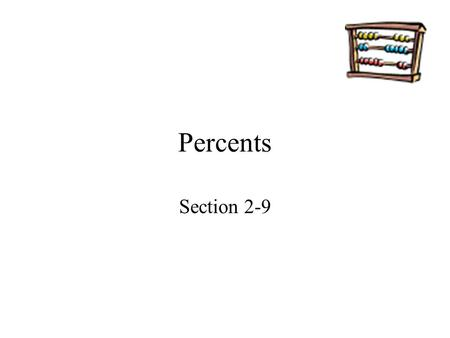 Percents Section 2-9. Goals Goal To solve percent problems using proportions. To solve percent problems using the percent equation. Rubric Level 1 – Know.