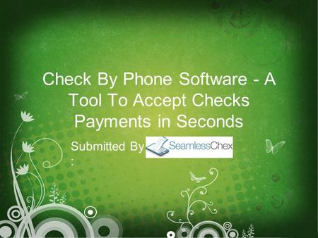 Check By Phone Software - A Tool To Accept Checks Payments in Seconds Submitted By :