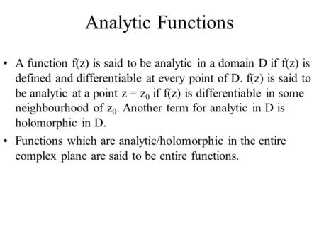 Analytic Functions A function f(z) is said to be analytic in a domain D if f(z) is defined and differentiable at every point of D. f(z) is said to be analytic.