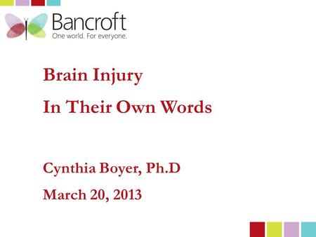 Brain Injury In Their Own Words Cynthia Boyer, Ph.D March 20, 2013.