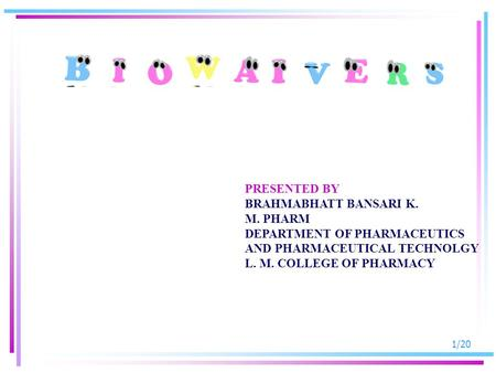 1/20 PRESENTED BY BRAHMABHATT BANSARI K. M. PHARM DEPARTMENT OF PHARMACEUTICS AND PHARMACEUTICAL TECHNOLGY L. M. COLLEGE OF PHARMACY.