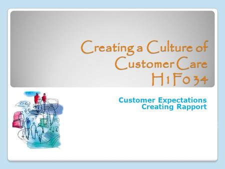 Creating a Culture of Customer Care H1F0 34 Customer Expectations Creating Rapport.