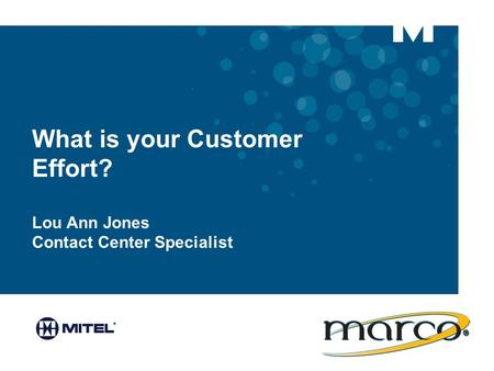 What is your Customer Effort? Lou Ann Jones Contact Center Specialist.