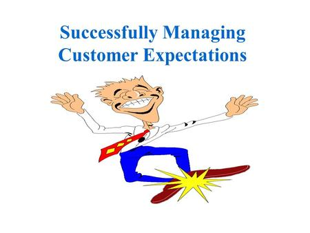 Successfully Managing Customer Expectations Change is expected to occur during the life of any project, but this change must be controlled and managed.