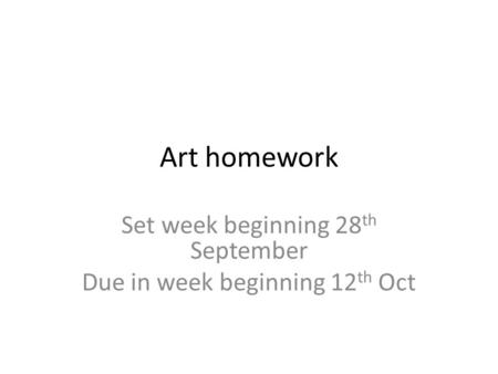 Art homework Set week beginning 28 th September Due in week beginning 12 th Oct.