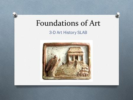 Foundations of Art 3-D Art History SLAB. Relief Sculpture O A relief is a sculptured artwork where a carved form is raised from a plane. O Areas can be.