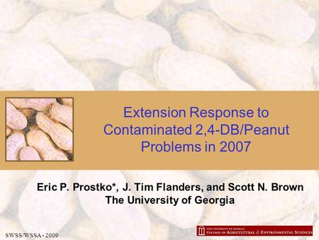 Extension Response to Contaminated 2,4-DB/Peanut Problems in 2007 Eric P. Prostko*, J. Tim Flanders, and Scott N. Brown The University of Georgia SWSS/WSSA.
