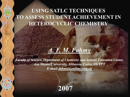 USING SATLC TECHNIQUES TO ASSESS STUDENT ACHIEVEMENT IN HETEROCYCLIC CHEMISTRY 2007 A. F. M. Fahmy Faculty of Science, Department of Chemistry and Science.