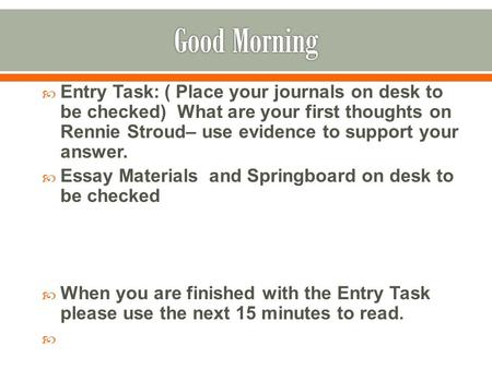  Entry Task: ( Place your journals on desk to be checked) What are your first thoughts on Rennie Stroud– use evidence to support your answer.  Essay.