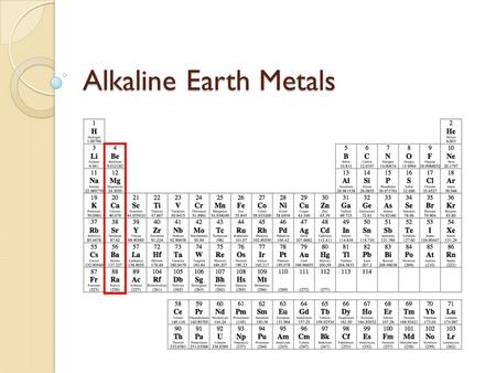 Alkaline Earth Metals. Objectives Be able to describe the characteristics, uses and occurrence of alkaline earth metals.