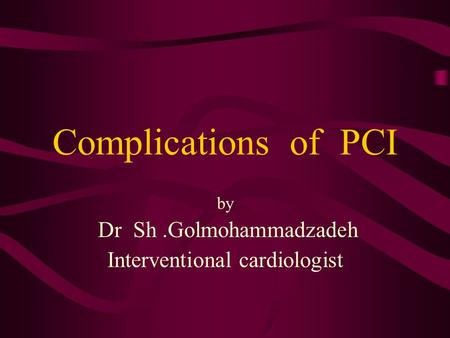 Complications of PCI by Dr Sh.Golmohammadzadeh Interventional cardiologist.