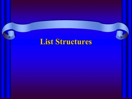 List Structures What is a list? A homogeneous collection of elements with a linear relationship between the elements linear relationship - each element.