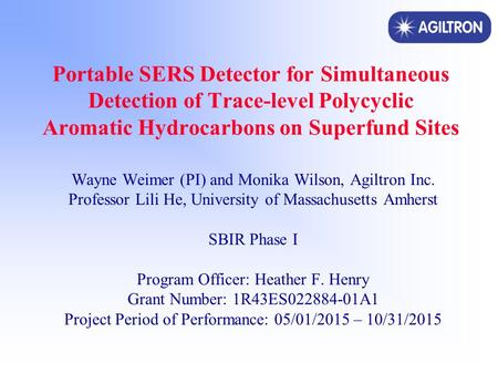 Portable SERS Detector for Simultaneous Detection of Trace-level Polycyclic Aromatic Hydrocarbons on Superfund Sites Wayne Weimer (PI) and Monika Wilson,
