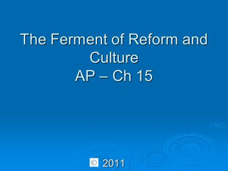The Ferment of Reform and Culture AP – Ch 15 2011.