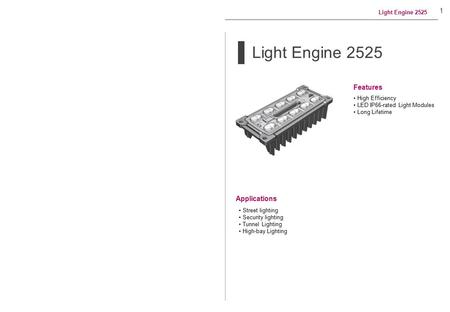 Light Engine 2525 Applications Features 1 High Efficiency LED IP66-rated Light Modules Long Lifetime Street lighting Security lighting Tunnel Lighting.