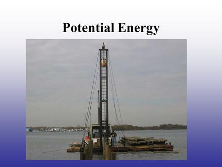 Potential Energy Review of Work Work is the product of force and distance. W = Fd If work is done on an object its energy is changed If the work done.