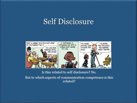 Self Disclosure Is this related to self disclosure? No. But to which aspects of communication competence is this related?