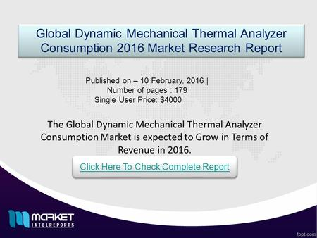 The Global Dynamic Mechanical Thermal Analyzer Consumption Market is expected to Grow in Terms of Revenue in 2016. Global Dynamic Mechanical Thermal Analyzer.