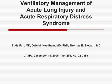Ventilatory Management of Acute Lung Injury and Acute Respiratory Distress Syndrome Eddy Fan, MD, Dale M. Needham, MD, PhD, Thomas E. Stewart, MD JAMA,
