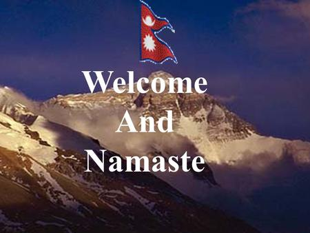 "Welcome And Namaste. ""His Majesty's Government of Nepal has embraced the sprit of the Millennium Declaration and is committed to the achievement of the."
