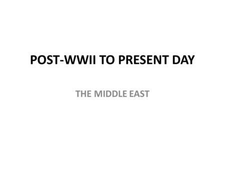 POST-WWII TO PRESENT DAY THE MIDDLE EAST. Egypt not fully independent – British troops occupied the Suez Canal – As a result, Abdul Nasser seizes power.