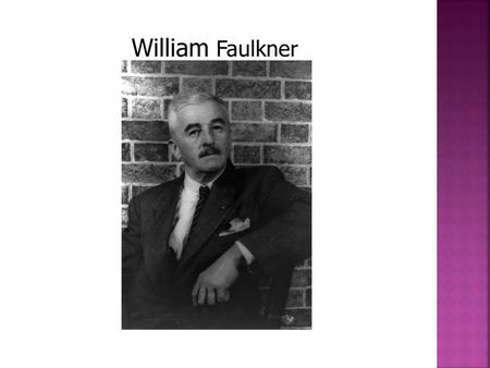  William Faulkner was born in New Albany, Mississippi, into an old southern family. When he was a child, his parents moved to Oxford, Mississippi, and.