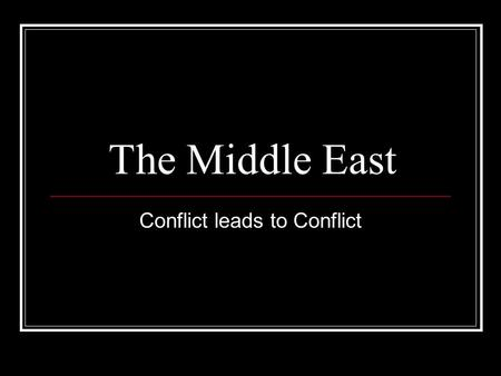 The Middle East Conflict leads to Conflict. Arab Nationalism Following WWII who would replace the Ottoman Empire? Ottomans weren't a country and were.