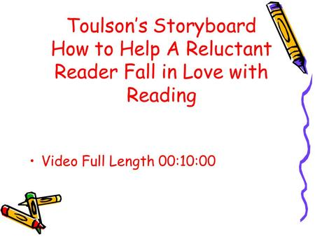 Toulson's Storyboard How to Help A Reluctant Reader Fall in Love with Reading Video Full Length 00:10:00.