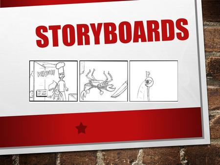 STORYBOARDS. WHAT IS A STORYBOARD? STORYBOARDING IS THE PROCESS OF PRODUCING SKETCHES OF THE SHOTS OF YOUR SCRIPT. THE END RESULT LOOKS LIKE COMIC BOOK.