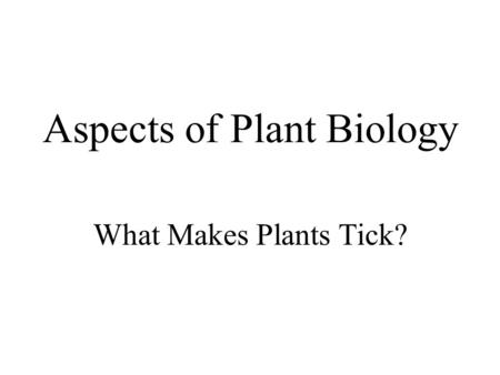 Aspects of Plant Biology What Makes Plants Tick?.