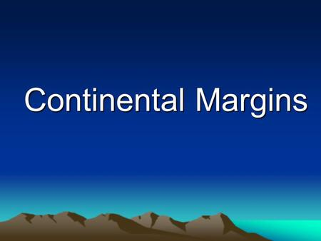 Continental Margins. Most People's Impression  Ocean is a big, bathtub-like basin.  Shallowest on edges, deepest in middle.  Not at all true!