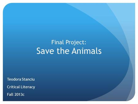 Final Project: Save the Animals Teodora Stanciu Critical Literacy Fall 2013c.