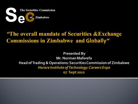 """The overall mandate of Securities &Exchange Commissions in Zimbabwe and Globally"" The Securities Commission S e c of Zimbabwe."
